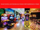 Social Activities and Entertainment Games Hall Establishment in Hotels